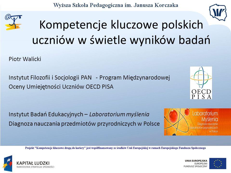 Kompetencje kluczowe polskich uczniów w świetle wyników badań Piotr Walicki Instytut Filozofii i Socjologii PAN - Program Międzynarodowej Oceny Umieję