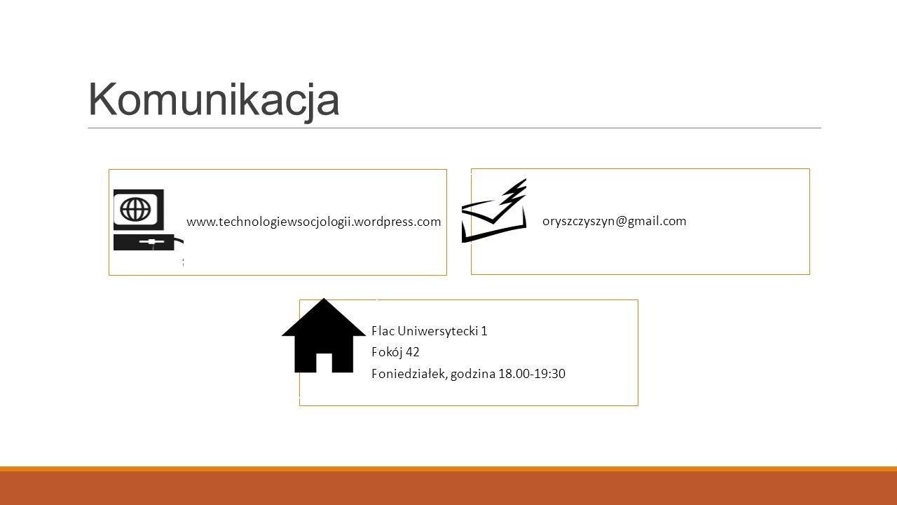 Komunikacja www.technologiewsocjologii.wordpress.com oryszczyszyn@gmail.com Plac Uniwersytecki 1 Pokój 42 Poniedziałek, godzina 18.00-19:30