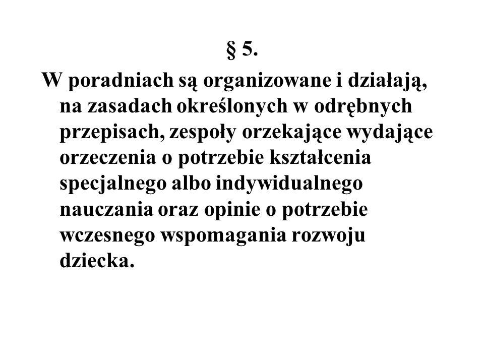 § 5. W poradniach są organizowane i działają, na zasadach określonych w odrębnych przepisach, zespoły orzekające wydające orzeczenia o potrzebie kszta