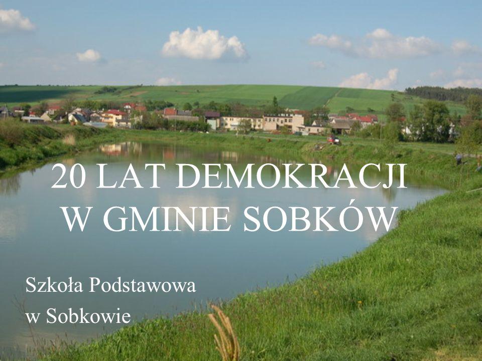 20 LAT DEMOKRACJI W GMINIE SOBKÓW Szkoła Podstawowa w Sobkowie