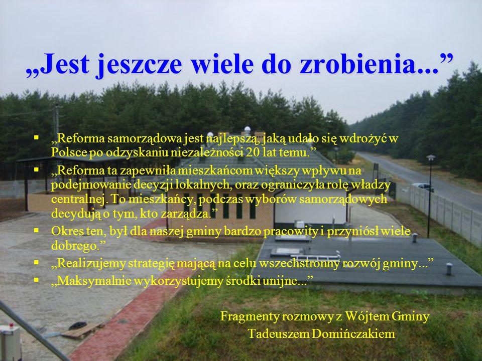 Jest jeszcze wiele do zrobienia... Reforma samorządowa jest najlepszą, jaką udało się wdrożyć w Polsce po odzyskaniu niezależności 20 lat temu. Reform