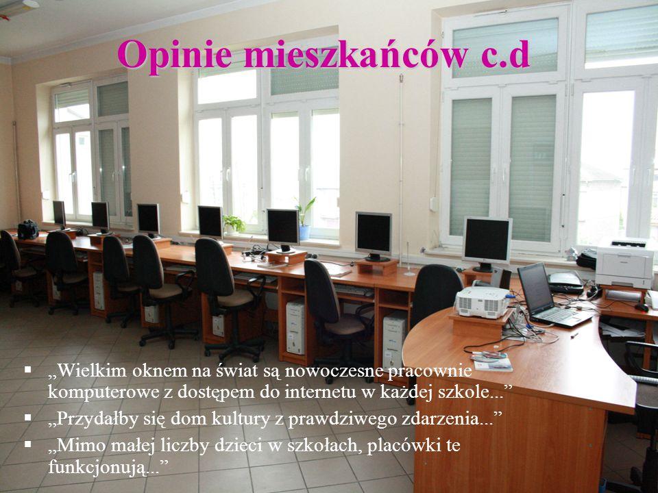 Opinie mieszkańców c.d Wielkim oknem na świat są nowoczesne pracownie komputerowe z dostępem do internetu w każdej szkole... Przydałby się dom kultury