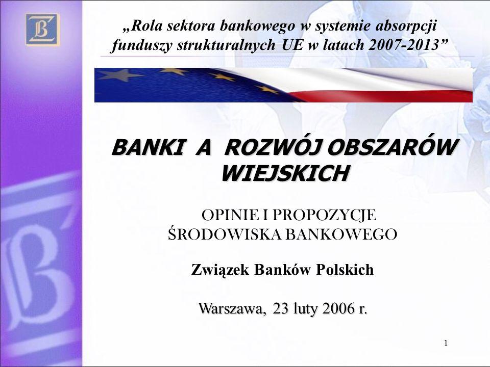 1 BANKI A ROZWÓJ OBSZARÓW WIEJSKICH OPINIE I PROPOZYCJE Ś RODOWISKA BANKOWEGO Związek Banków Polskich Warszawa, 23 luty 2006 r.