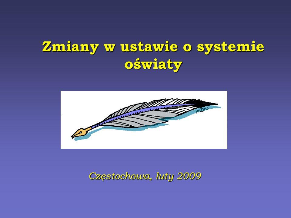Zmiany w ustawie o systemie oświaty Częstochowa, luty 2009