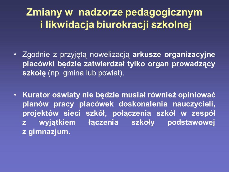 Zmiany w nadzorze pedagogicznym i likwidacja biurokracji szkolnej Zgodnie z przyjętą nowelizacją arkusze organizacyjne placówki będzie zatwierdzał tyl
