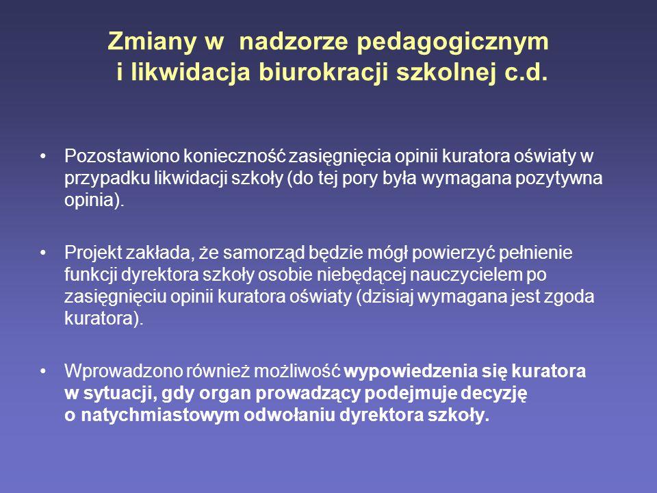 Zmiany w nadzorze pedagogicznym i likwidacja biurokracji szkolnej c.d. Pozostawiono konieczność zasięgnięcia opinii kuratora oświaty w przypadku likwi