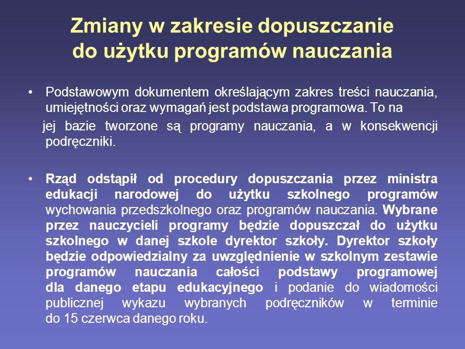 Zmiany w zakresie dopuszczanie do użytku programów nauczania Podstawowym dokumentem określającym zakres treści nauczania, umiejętności oraz wymagań je