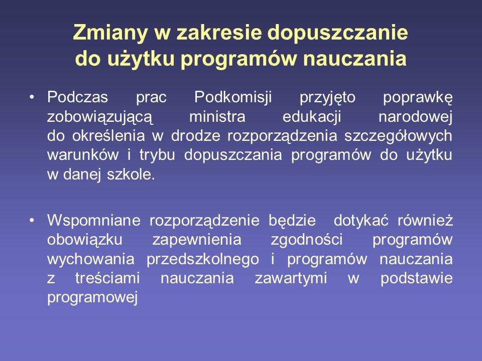 Zmiany w zakresie dopuszczanie do użytku programów nauczania Podczas prac Podkomisji przyjęto poprawkę zobowiązującą ministra edukacji narodowej do ok