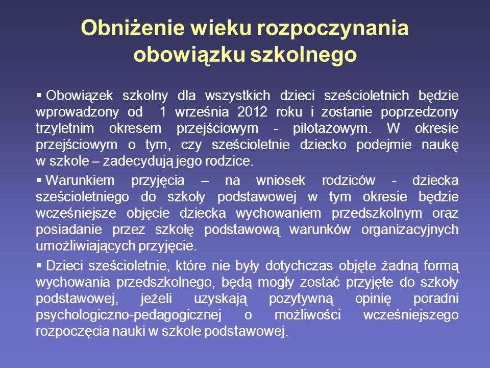 Obniżenie wieku rozpoczynania obowiązku szkolnego Obowiązek szkolny dla wszystkich dzieci sześcioletnich będzie wprowadzony od 1 września 2012 roku i