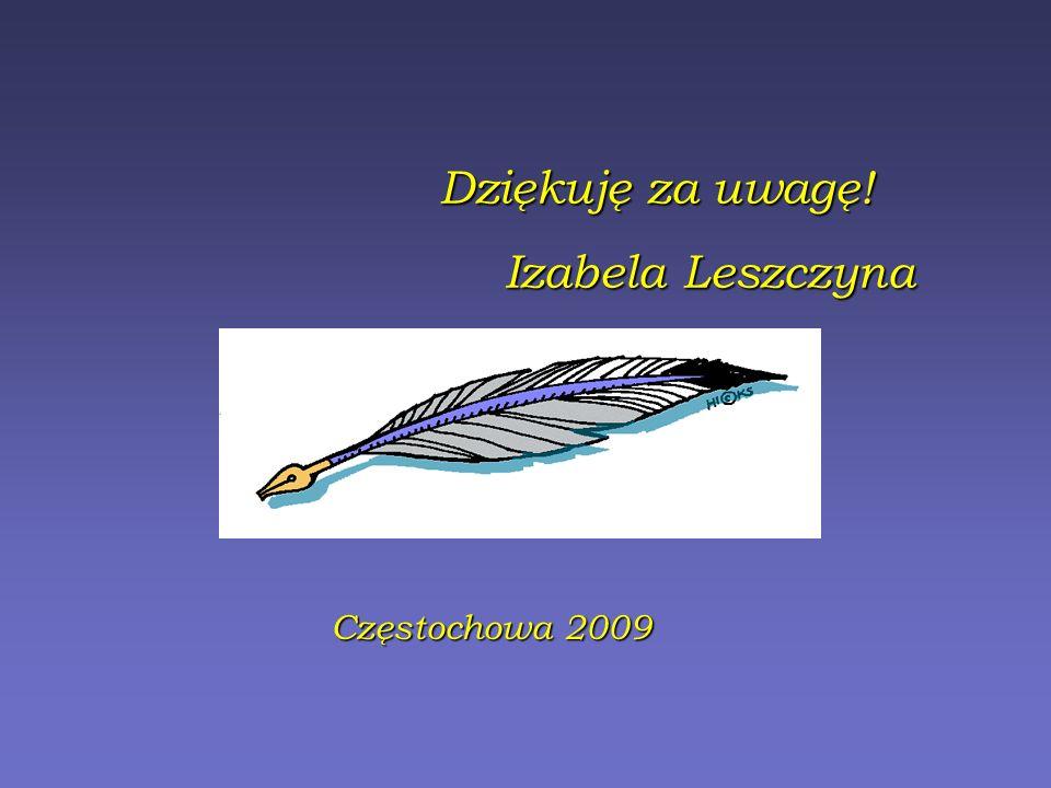 Dziękuję za uwagę! Izabela Leszczyna Częstochowa 2009