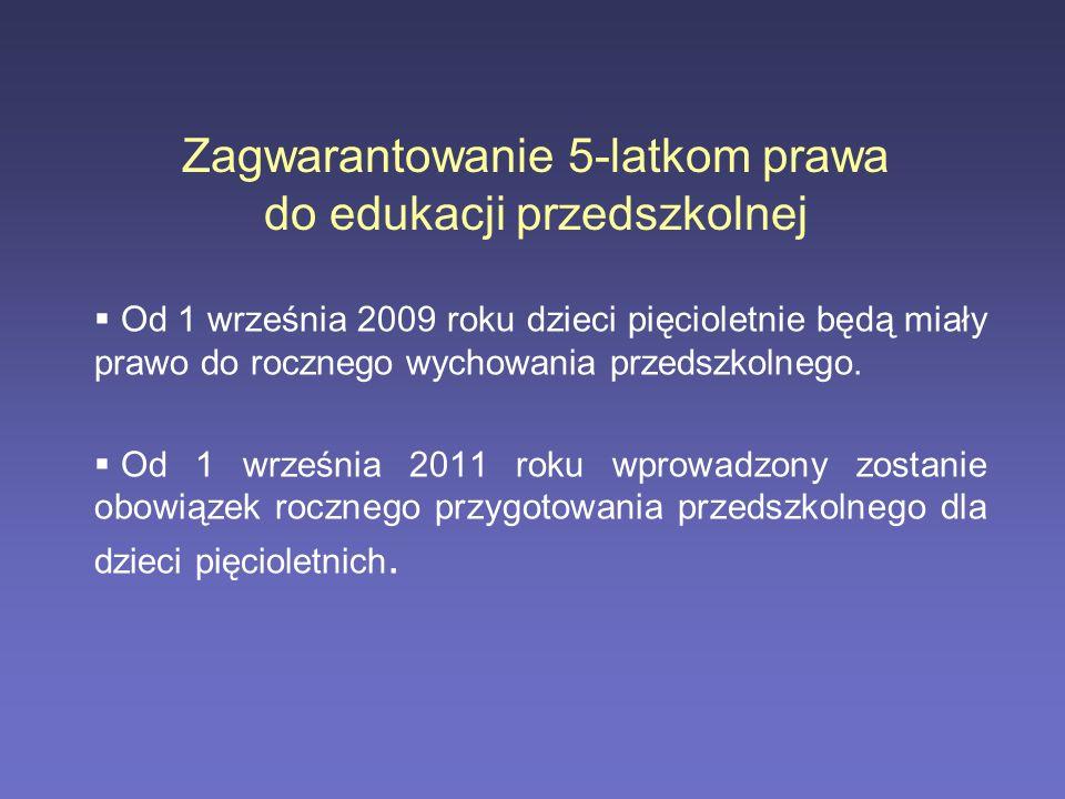 Zagwarantowanie 5-latkom prawa do edukacji przedszkolnej Od 1 września 2009 roku dzieci pięcioletnie będą miały prawo do rocznego wychowania przedszko