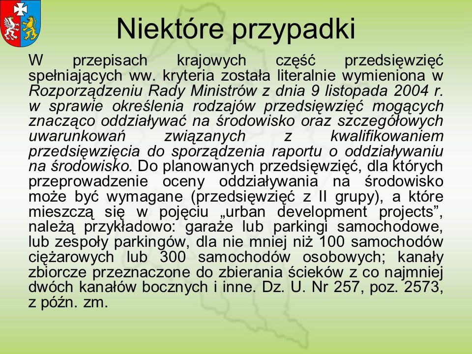 Niektóre przypadki W przepisach krajowych część przedsięwzięć spełniających ww. kryteria została literalnie wymieniona w Rozporządzeniu Rady Ministrów