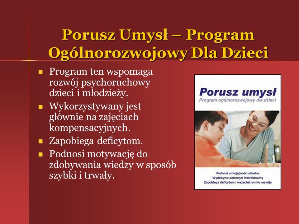 Porusz Umysł – Program Ogólnorozwojowy Dla Dzieci Program ten wspomaga rozwój psychoruchowy dzieci i młodzieży. Wykorzystywany jest głównie na zajęcia