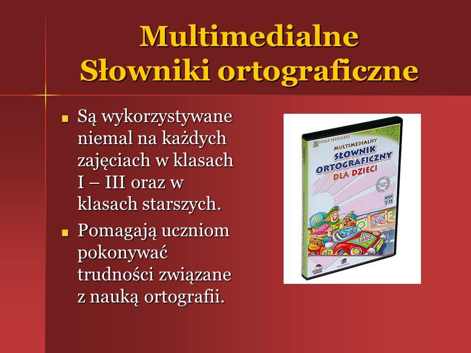 Multimedialne Słowniki ortograficzne Są wykorzystywane niemal na każdych zajęciach w klasach I – III oraz w klasach starszych. Pomagają uczniom pokony