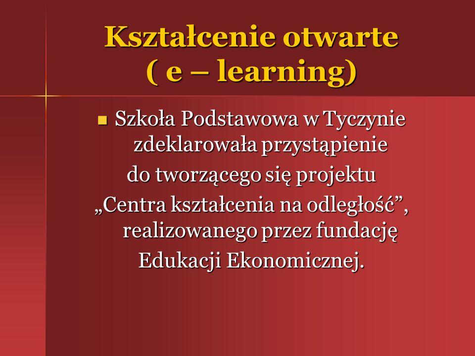 Kształcenie otwarte ( e – learning) Szkoła Podstawowa w Tyczynie zdeklarowała przystąpienie Szkoła Podstawowa w Tyczynie zdeklarowała przystąpienie do