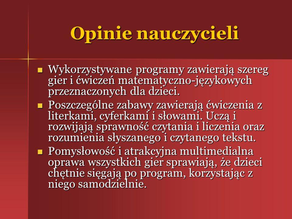 Opinie nauczycieli Wykorzystywane programy zawierają szereg gier i ćwiczeń matematyczno-językowych przeznaczonych dla dzieci. Wykorzystywane programy
