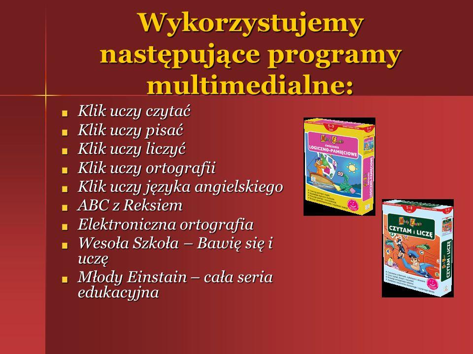 Wykorzystujemy następujące programy multimedialne: Klik uczy czytać Klik uczy pisać Klik uczy liczyć Klik uczy ortografii Klik uczy języka angielskieg