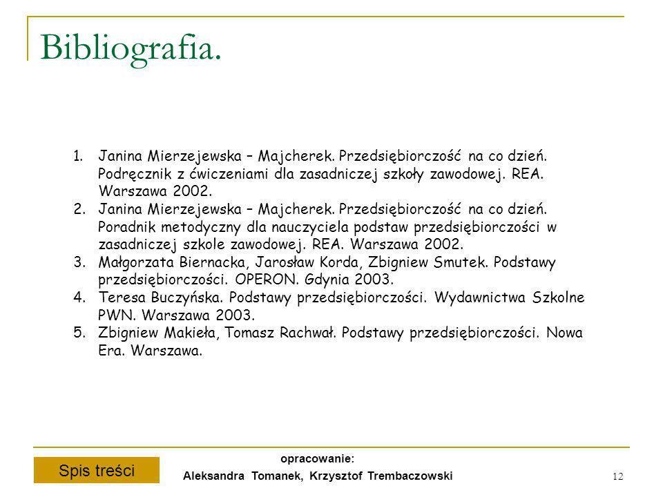 Spis treści opracowanie: Aleksandra Tomanek, Krzysztof Trembaczowski 12 Bibliografia. 1.Janina Mierzejewska – Majcherek. Przedsiębiorczość na co dzień