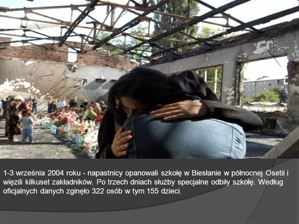 1-3 września 2004 roku - napastnicy opanowali szkołę w Biesłanie w północnej Osetii i więzili kilkuset zakładników. Po trzech dniach służby specjalne