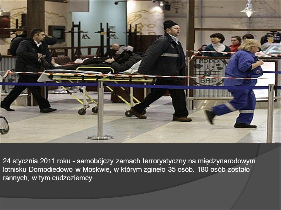 24 stycznia 2011 roku - samobójczy zamach terrorystyczny na międzynarodowym lotnisku Domodiedowo w Moskwie, w którym zginęło 35 osób. 180 osób zostało