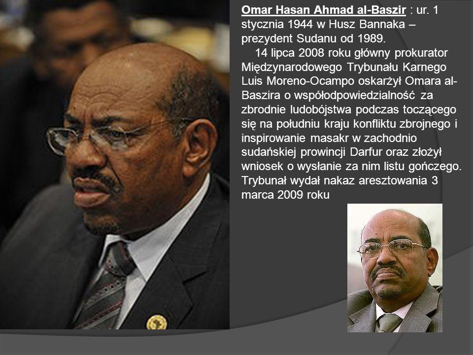 Omar Hasan Ahmad al-Baszir : ur. 1 stycznia 1944 w Husz Bannaka – prezydent Sudanu od 1989. 14 lipca 2008 roku główny prokurator Międzynarodowego Tryb