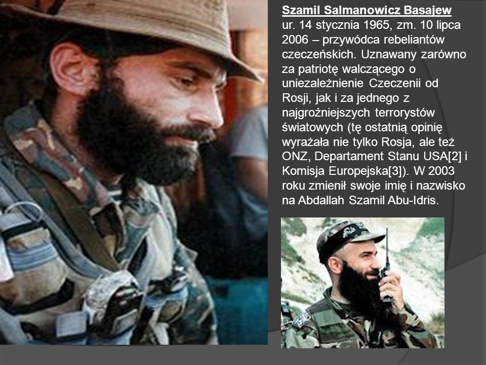 Szamil Salmanowicz Basajew ur. 14 stycznia 1965, zm. 10 lipca 2006 – przywódca rebeliantów czeczeńskich. Uznawany zarówno za patriotę walczącego o uni