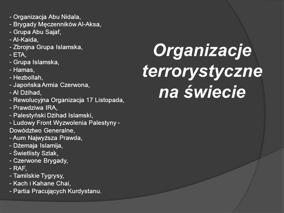 - Organizacja Abu Nidala, - Brygady Męczenników Al-Aksa, - Grupa Abu Sajaf, - Al-Kaida, - Zbrojna Grupa Islamska, - ETA, - Grupa Islamska, - Hamas, -