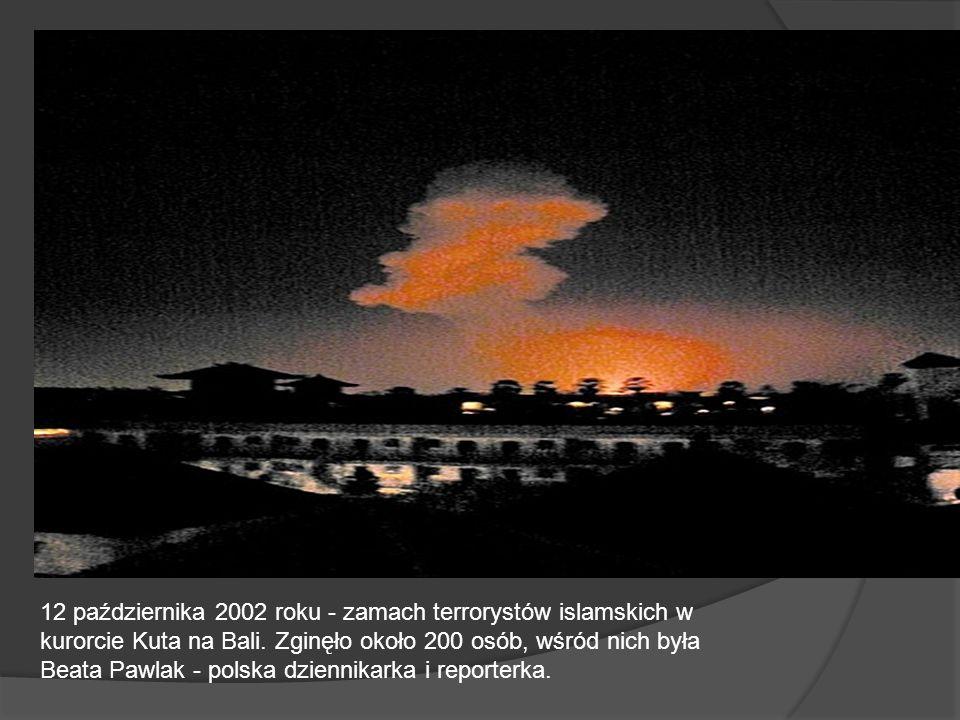 12 października 2002 roku - zamach terrorystów islamskich w kurorcie Kuta na Bali. Zginęło około 200 osób, wśród nich była Beata Pawlak - polska dzien