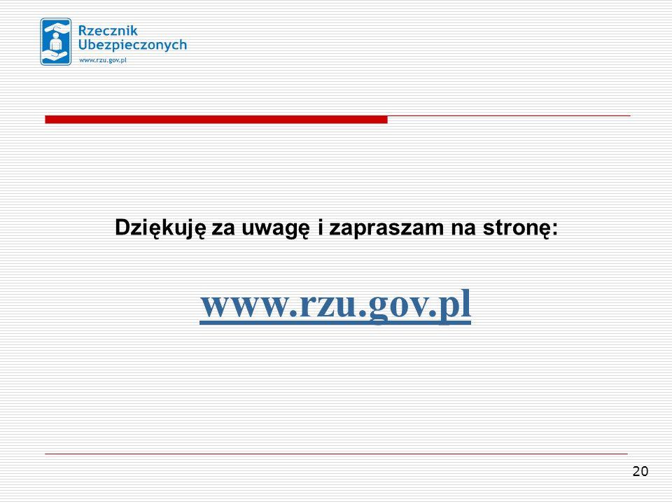20 Dziękuję za uwagę i zapraszam na stronę: www.rzu.gov.pl