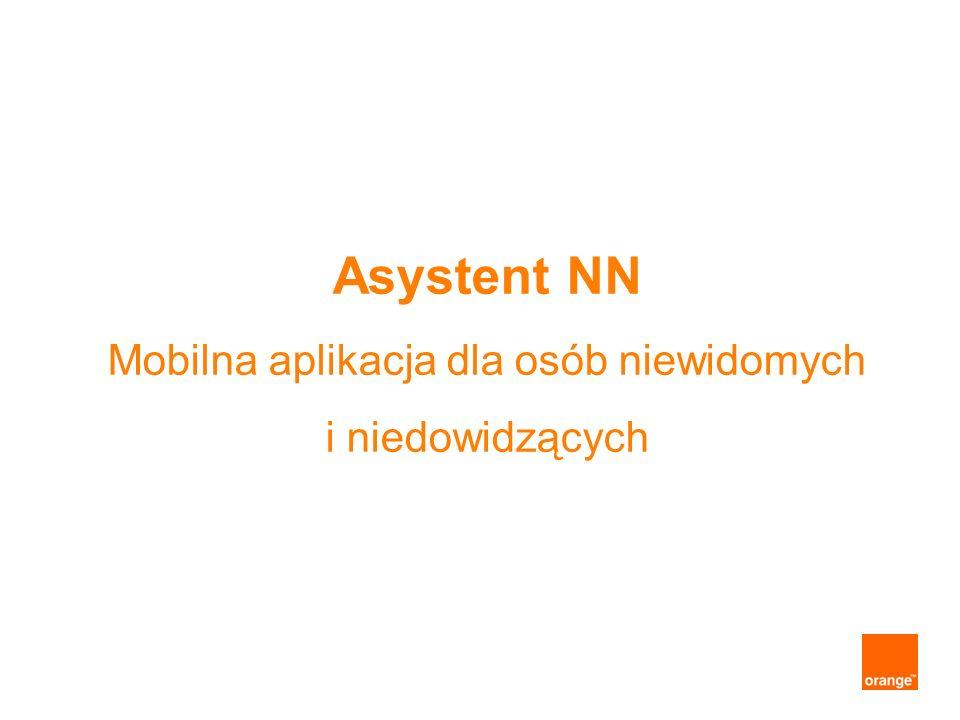 Asystent NN – dostępny i tani Aby skorzystać z aplikacji, wystarczy zainstalować w telefonie syntezator mowy, dostępny bezpłatnie na stronie www.nokia.pl www.nokia.pl Pobrać aplikację na telefon, wysyłając SMS o treści NXMLT44044 na numer 7929 Miesięczny koszt korzystania z aplikacji, to tylko 11,07 zł – znacznie mniej niż ceny innych rozwiązań dostępnych na rynku Aplikacja nie wykorzystuje transmisji danych, nie powoduje niekontrolowanego wzrostu wysokości rachunku