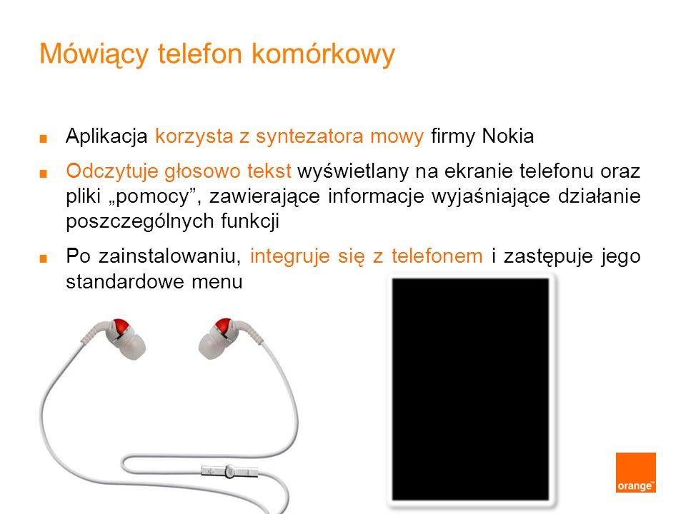 Mówiący telefon komórkowy Aplikacja korzysta z syntezatora mowy firmy Nokia Odczytuje głosowo tekst wyświetlany na ekranie telefonu oraz pliki pomocy,