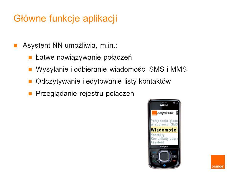 Główne funkcje aplikacji Asystent NN umożliwia, m.in.: Łatwe nawiązywanie połączeń Wysyłanie i odbieranie wiadomości SMS i MMS Odczytywanie i edytowan