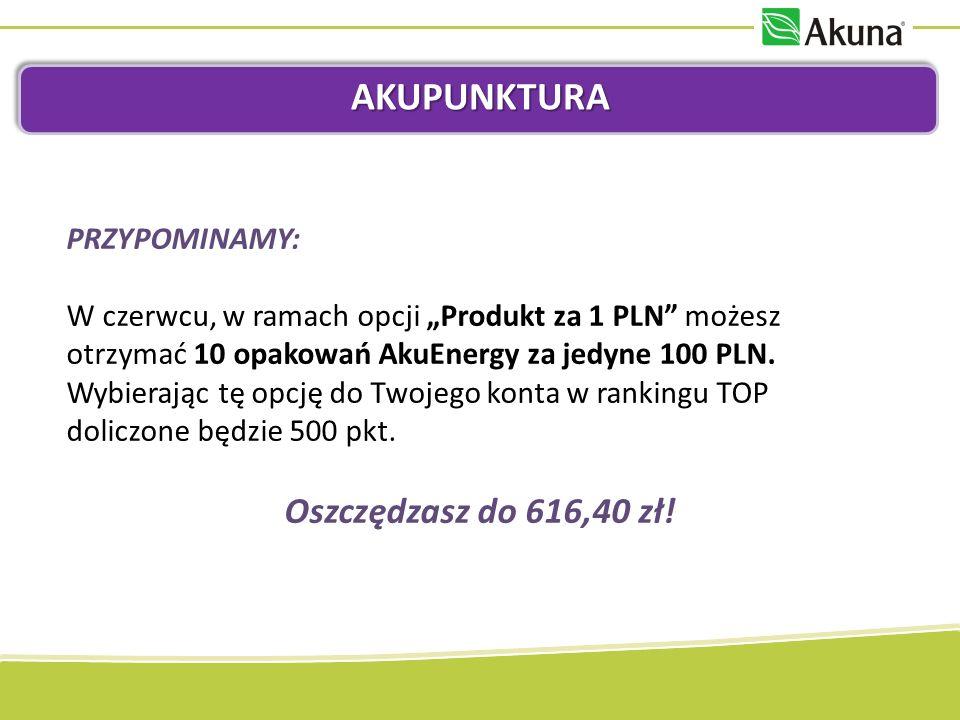 AKUPUNKTURA PRZYPOMINAMY: W czerwcu, w ramach opcji Produkt za 1 PLN możesz otrzymać 10 opakowań AkuEnergy za jedyne 100 PLN. Wybierając tę opcję do T