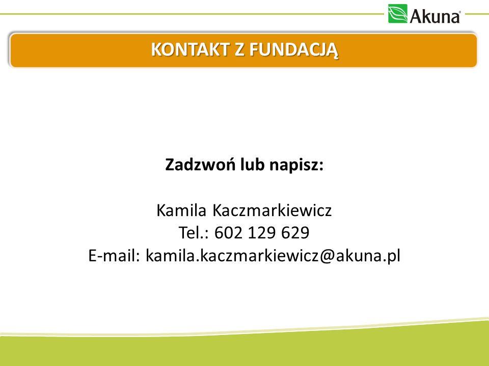 KONTAKT Z FUNDACJĄ Zadzwoń lub napisz: Kamila Kaczmarkiewicz Tel.: 602 129 629 E-mail: kamila.kaczmarkiewicz@akuna.pl