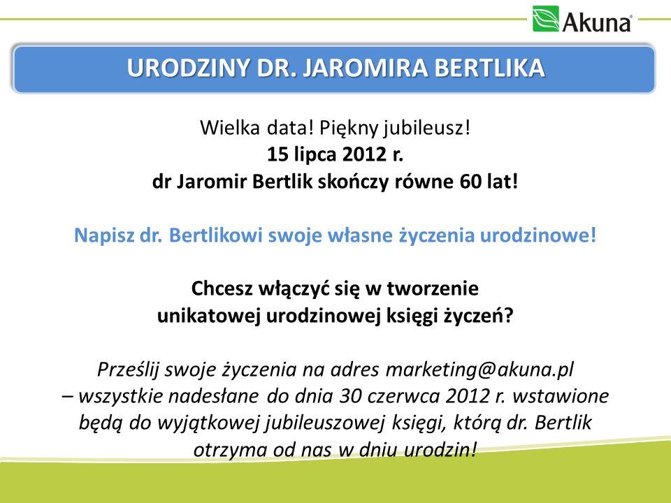 URODZINY DR. JAROMIRA BERTLIKA Wielka data! Piękny jubileusz! 15 lipca 2012 r. dr Jaromir Bertlik skończy równe 60 lat! Napisz dr. Bertlikowi swoje wł