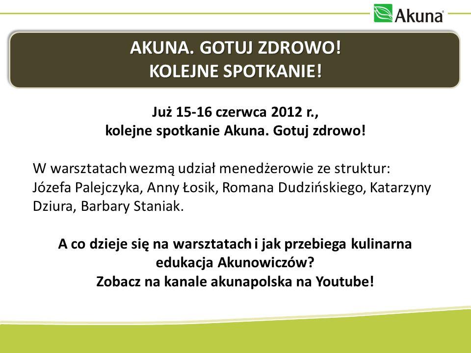 AKUNA. GOTUJ ZDROWO! KOLEJNE SPOTKANIE! Już 15-16 czerwca 2012 r., kolejne spotkanie Akuna. Gotuj zdrowo! W warsztatach wezmą udział menedżerowie ze s
