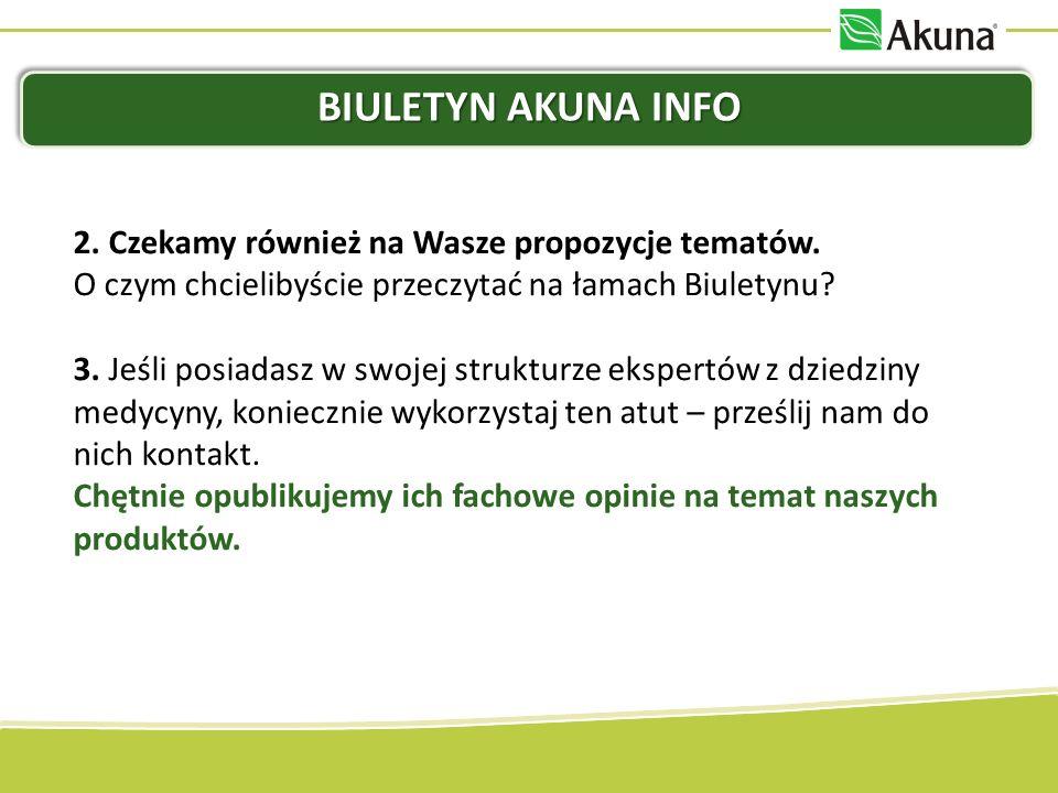 BIULETYN AKUNA INFO Swoją wypowiedź prześlij na adres: kamila.kaczmarkiewicz@akuna.pl Najciekawsze maile nagrodzimy miłą niespodzianką