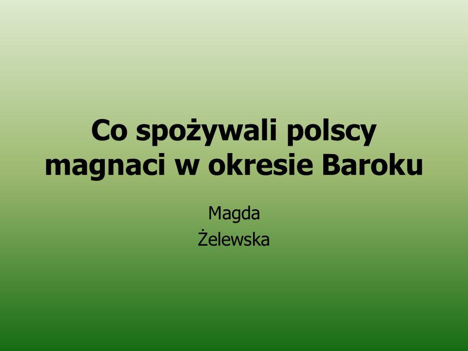 Co spożywali polscy magnaci w okresie Baroku Magda Żelewska