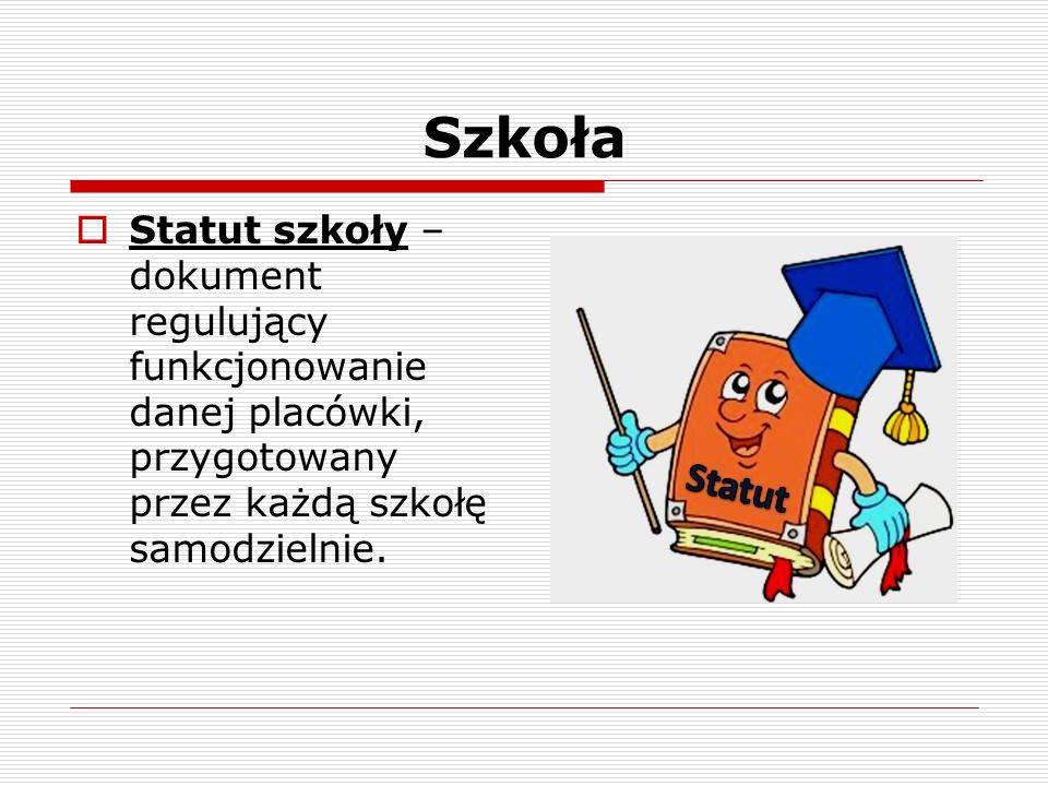 Szkoła Statut szkoły – dokument regulujący funkcjonowanie danej placówki, przygotowany przez każdą szkołę samodzielnie.