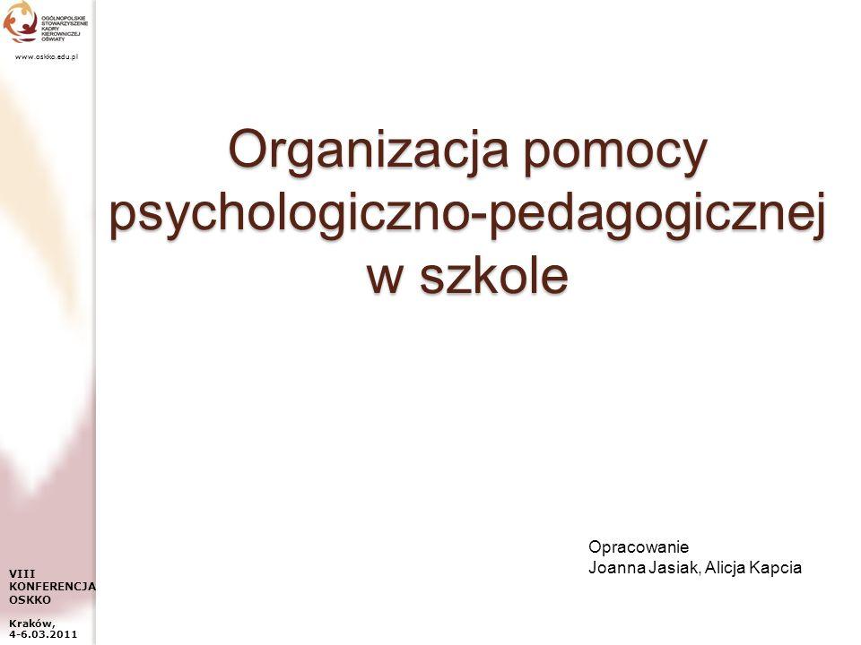 www.oskko.edu.pl Organizacja pomocy psychologiczno-pedagogicznej w szkole VIII KONFERENCJA OSKKO Kraków, 4-6.03.2011 Opracowanie Joanna Jasiak, Alicja