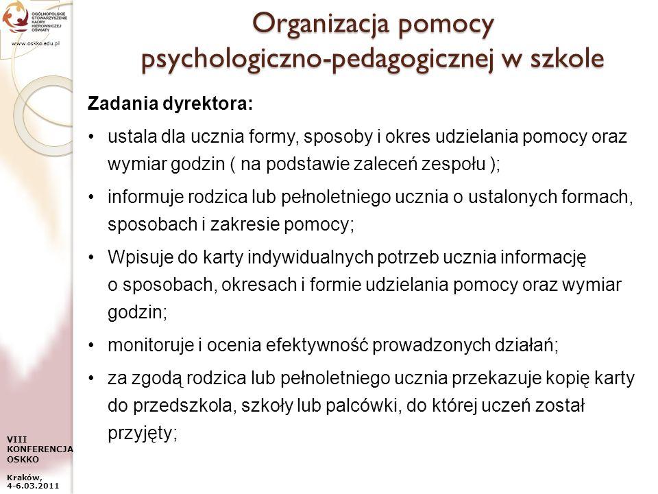 www.oskko.edu.pl VIII KONFERENCJA OSKKO Kraków, 4-6.03.2011 Organizacja pomocy psychologiczno-pedagogicznej w szkole Zadania dyrektora: ustala dla ucz
