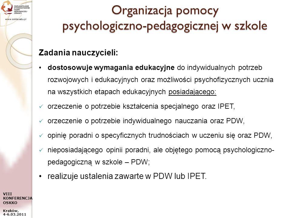 www.oskko.edu.pl VIII KONFERENCJA OSKKO Kraków, 4-6.03.2011 Organizacja pomocy psychologiczno-pedagogicznej w szkole Zadania nauczycieli: dostosowuje
