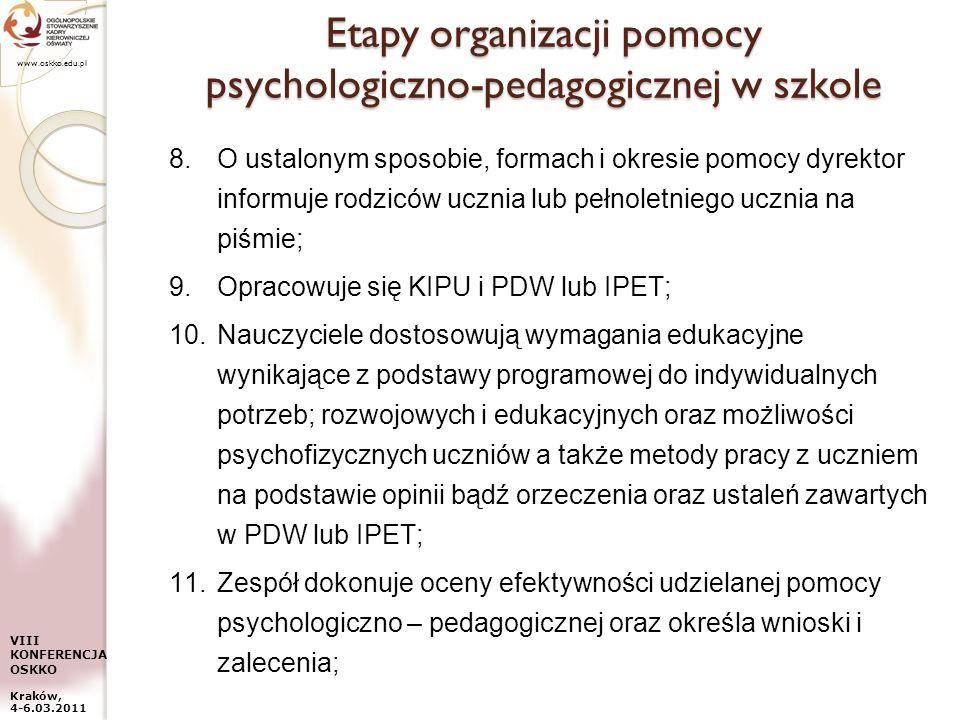 www.oskko.edu.pl VIII KONFERENCJA OSKKO Kraków, 4-6.03.2011 Etapy organizacji pomocy psychologiczno-pedagogicznej w szkole 8.O ustalonym sposobie, for