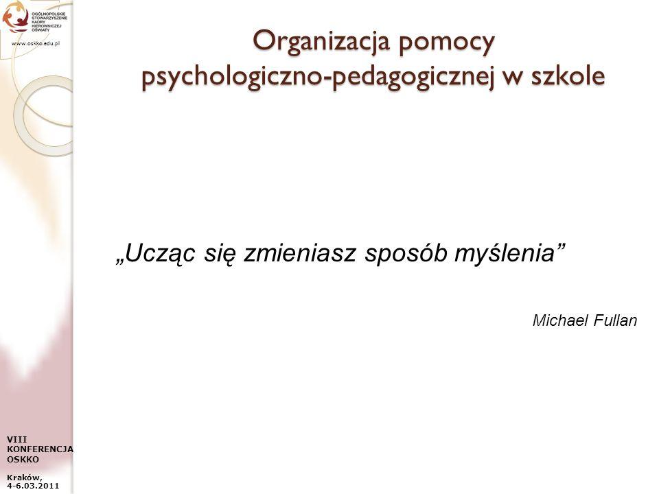 www.oskko.edu.pl VIII KONFERENCJA OSKKO Kraków, 4-6.03.2011 Organizacja pomocy psychologiczno-pedagogicznej w szkole Ucząc się zmieniasz sposób myślen