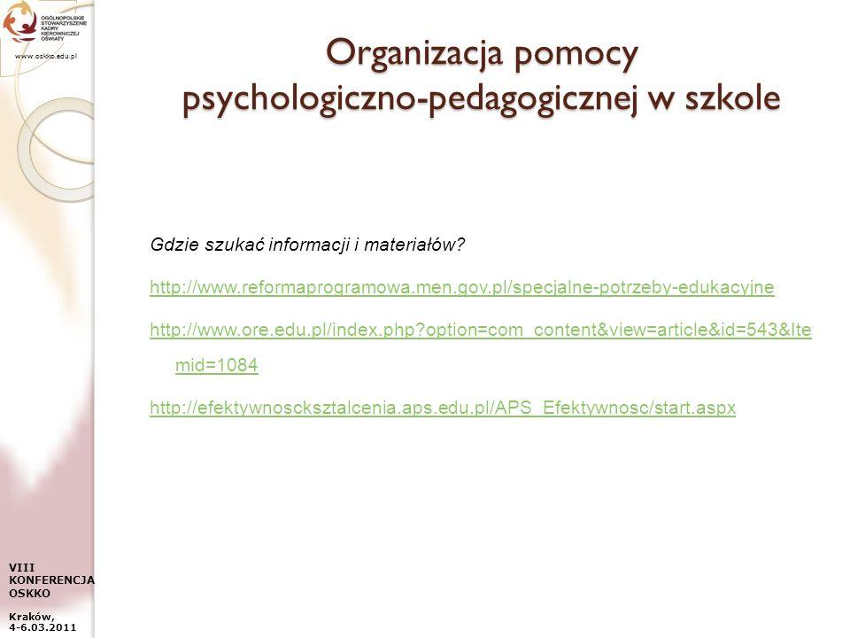 www.oskko.edu.pl VIII KONFERENCJA OSKKO Kraków, 4-6.03.2011 Organizacja pomocy psychologiczno-pedagogicznej w szkole Gdzie szukać informacji i materia