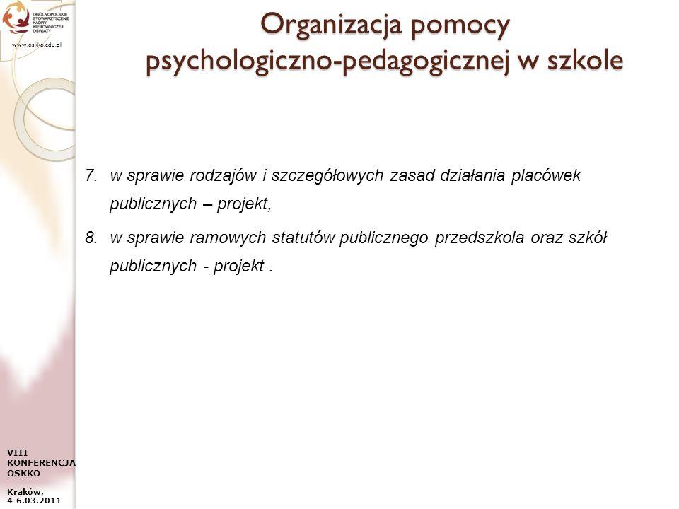 www.oskko.edu.pl VIII KONFERENCJA OSKKO Kraków, 4-6.03.2011 Organizacja pomocy psychologiczno-pedagogicznej w szkole 7.w sprawie rodzajów i szczegółow
