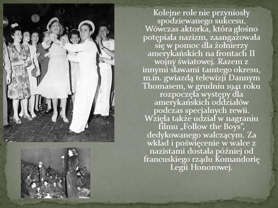 Kolejne role nie przyniosły spodziewanego sukcesu. Wówczas aktorka, która głośno potępiała nazizm, zaangażowała się w pomoc dla żołnierzy amerykańskic