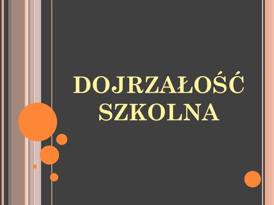 ŹRÓDŁA: www.pm28gliwice.freehost.pl/art4.pdf http://www.psychologia.net.pl/artykul.php?level=223 http://pl.wikipedia.org/wiki/Dojrza%C5%82o%C5%9B% C4%87_szkolna http://ppp.e- sochaczew.pl/media/index.php?pokaz=kontent&idKon tent=4416&MediumID=241