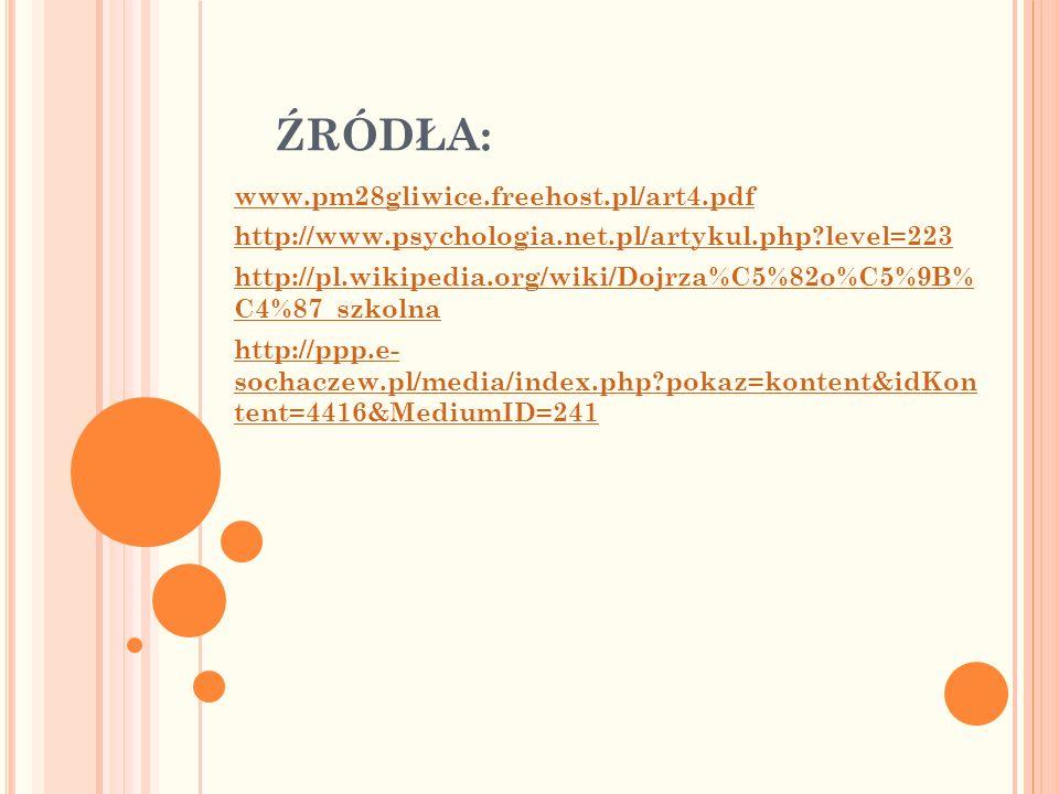 ŹRÓDŁA: www.pm28gliwice.freehost.pl/art4.pdf http://www.psychologia.net.pl/artykul.php?level=223 http://pl.wikipedia.org/wiki/Dojrza%C5%82o%C5%9B% C4%