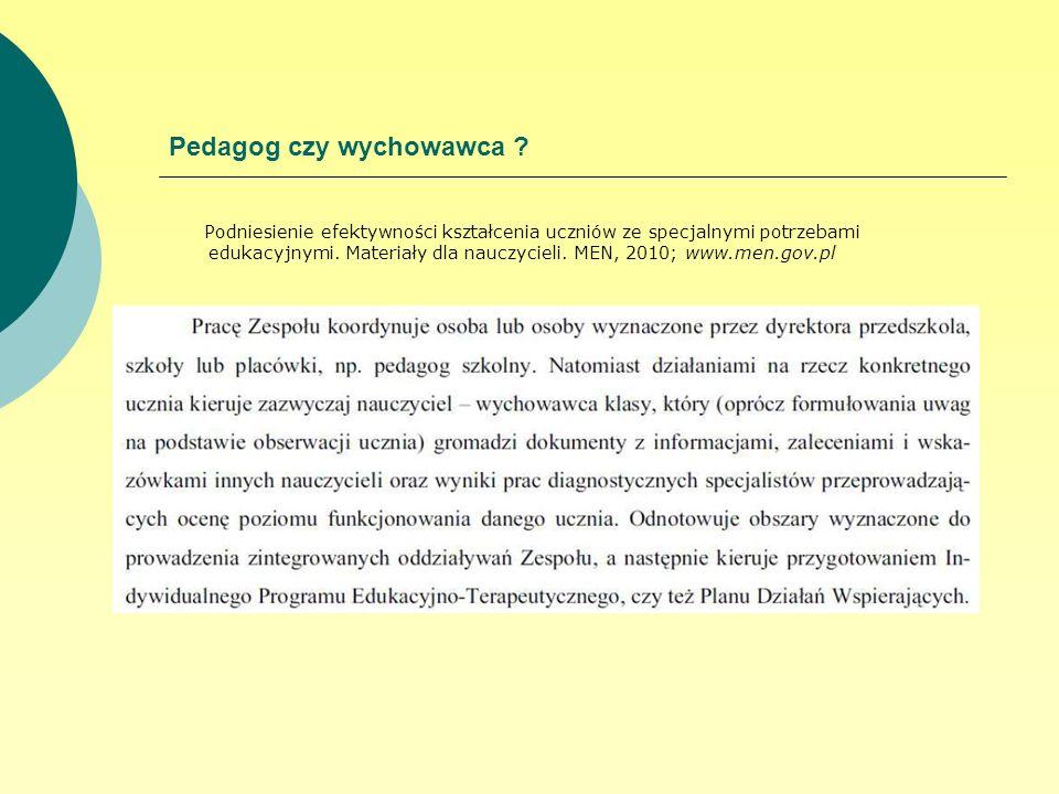 Pedagog czy wychowawca ? Podniesienie efektywności kształcenia uczniów ze specjalnymi potrzebami edukacyjnymi. Materiały dla nauczycieli. MEN, 2010; w